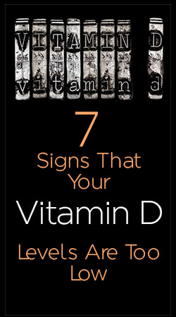 Seven Signs That Your Vitamin D Levels Are Too Low